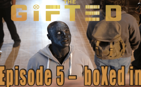 Episode 5 The Gifted – boXed in