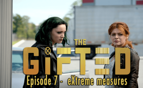 Episode 7 The Gifted – eXtreme measures